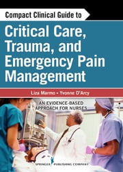 Compact Clinical Guide to Critical Care, Trauma, and Emergency Pain Management - An Evidence-Based Approach for Nurses ebook by Yvonne D'Arcy, MS, CRNP, CNS