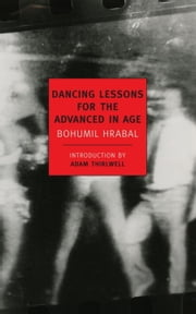 Dancing Lessons for the Advanced in Age ebook by Adam Thirlwell,Bohumil Hrabal,Michael Henry Heim