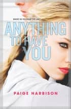 Anything to Have You ebook by Paige Harbison