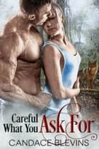 Careful What You Ask For ebook by Candace Blevins