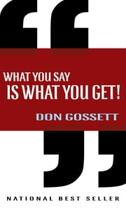What You Say Is What You Get ebook by Don Gossett