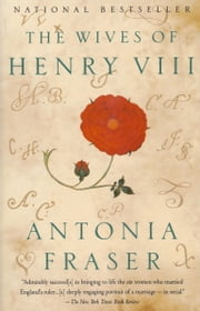 The Wives of Henry VIII ebook by Antonia Fraser
