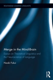 Merge in the Mind-Brain - Essays on Theoretical Linguistics and the Neuroscience of Language ebook by Naoki Fukui
