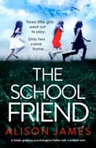 The School Friend - A totally gripping psychological thriller with a brilliant twist ebooks by Alison James