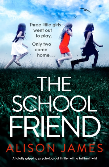 The School Friend - A totally gripping psychological thriller with a brilliant twist ebook by Alison James