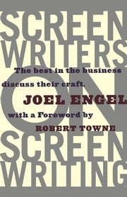 Screenwriters on Screen-Writing - The Best in the Business Discuss Their Craft ebook by Joel Engel