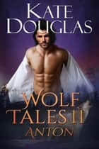 Wolf Tales 11 - Anton ebook by Kate Douglas