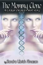The Mommy Clone - Catalyst Chronicles, #1.5 ebook by Sandra Ulbrich Almazan