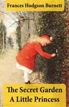 The Secret Garden + A Little Princess (2 Unabridged Classics in 1 eBook) ebook by Frances Hodgson Burnett