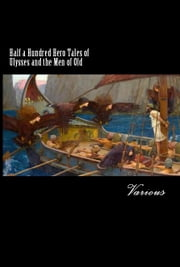 Half a Hundred Hero Tales of Ulysses and the Men of Old ebook by Various,Francis Storr