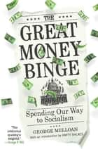 The Great Money Binge - Spending Our Way to Socialism ebook by George Melloan