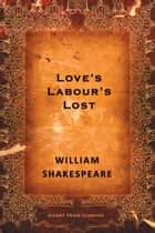 Love's Labour's Lost - A Comedy ebook by