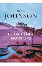 De lachende monsters ebook by Denis Johnson, Peter Bergsma
