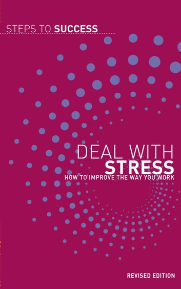 Deal with Stress - How to Improve the Way You Work ebook by Bloomsbury Publishing