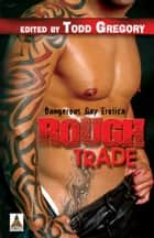 Rough Trade: Dangerous Gay Erotica ebook by Todd Gregory