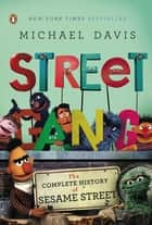 Street Gang - The Complete History of Sesame Street ebook by Michael Davis