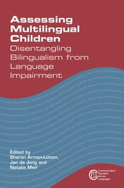 Assessing Multilingual Children - Disentangling Bilingualism from Language Impairment ebook by Sharon Armon-Lotem,Jan de Jong