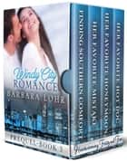 Windy City Romance: Boxed Set I - Prequel - Book III ebook by Barbara Lohr