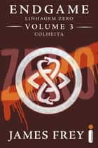 Endgame: Linhagem Zero - Volume 3 - Colheita ebook by James Frey, Nils Johnson-Shelton