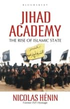 Jihad Academy - The Rise of Islamic State ebook by Nicolas Hénin, Martin Makinson