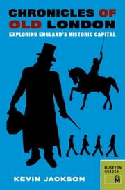 Chronicles of Old London - Exploring England's Historic Capital ebook by Kevin Jackson