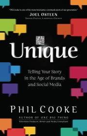 Unique - Telling Your Story in the Age of Brands and Social Media ebook by Phil Cooke