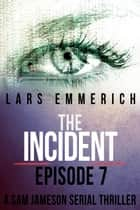 The Incident - Episode Seven: A Sam Jameson Espionage and Suspense Thriller ebook by Lars Emmerich