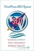 WordPress SEO Rocket: Your blueprint for unlimited website traffic ebook by WPSEOR