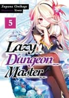 Lazy Dungeon Master: Volume 5 ebook by Supana Onikage