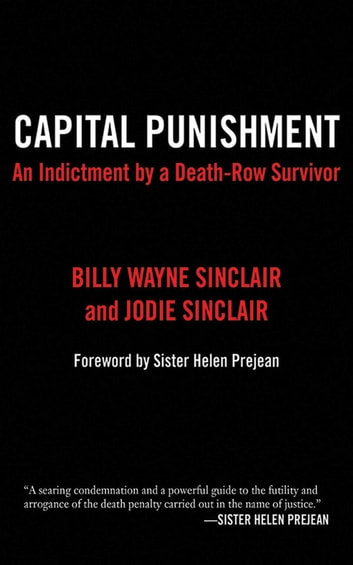 Capital Punishment - An Indictment by a Death-Row Survivor eBook by Billy Wayne Sinclair,Jodie Sinclair
