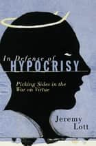 In Defense of Hypocrisy ebook by Jeremy Lott