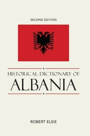 Historical Dictionary of Albania ebook by Robert Elsie