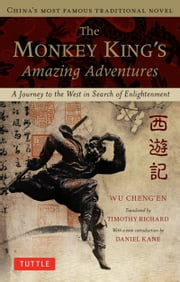 The Monkey King's Amazing Adventure - A Journey to the West in Search of Enlightenment ebook by Wu Cheng'en,Timothy Richard,Daniel Kane