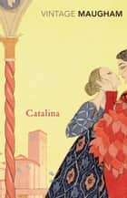 Catalina ebook by W. Somerset Maugham