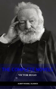 Victor Hugo: The Complete Novels ebook by Victor Hugo