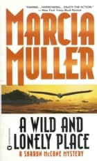 A Wild and Lonely Place eBook by Marcia Muller