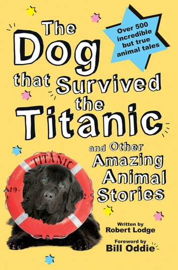 The Dog that Survived the Titanic - and Other Amazing Animal Stories ebook by Robert Lodge