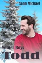 Winter Boys: Todd ebook by Sean Michael