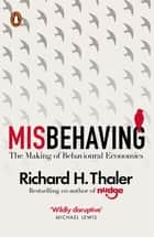 Misbehaving - The Making of Behavioural Economics ebook by Richard H Thaler