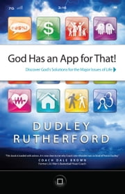 God Has an App for That - Discover God's Solutions for the Major Issues of Life ebook by Dudley Rutherford