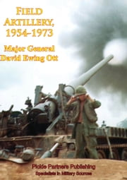 Vietnam Studies - Field Artillery, 1954-1973 [Illustrated Edition] ebook by Major General David Ewing Ott
