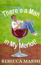 There's a Man in My Merlot! ebook by Rebecca Marsh