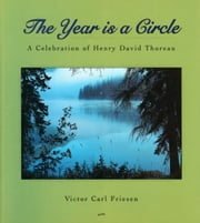 The Year Is a Circle - A Celebration of Henry David Thoreau ebook by Victor Carl Friesen