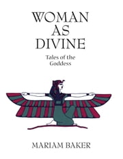 Woman as Divine - Tales of the Goddess ebook by Mariam Baker