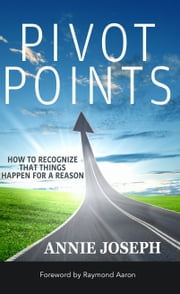 Pivot Points - How to Recognize That Things Happen for a Reason ebook by Annie Joseph, Raymond Aaron