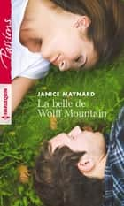 La belle de Wolff Mountain ebook by Janice Maynard