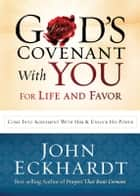 God's Covenant With You for Life and Favor - Come Into Agreement with Him and Unlock His Power ebook by John Eckhardt