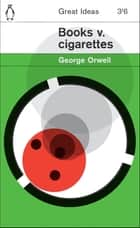 Books v. Cigarettes ebook by George Orwell