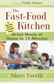 The Fast-Food Kitchen - More Than 100 Fast and Healthy Recipes ebook by Sheri Torelli