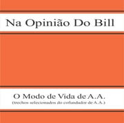 Na opinião do Bill eBook by Alcoholics Anonymous World Services Inc. (A.A.W.S.), JUNAAB